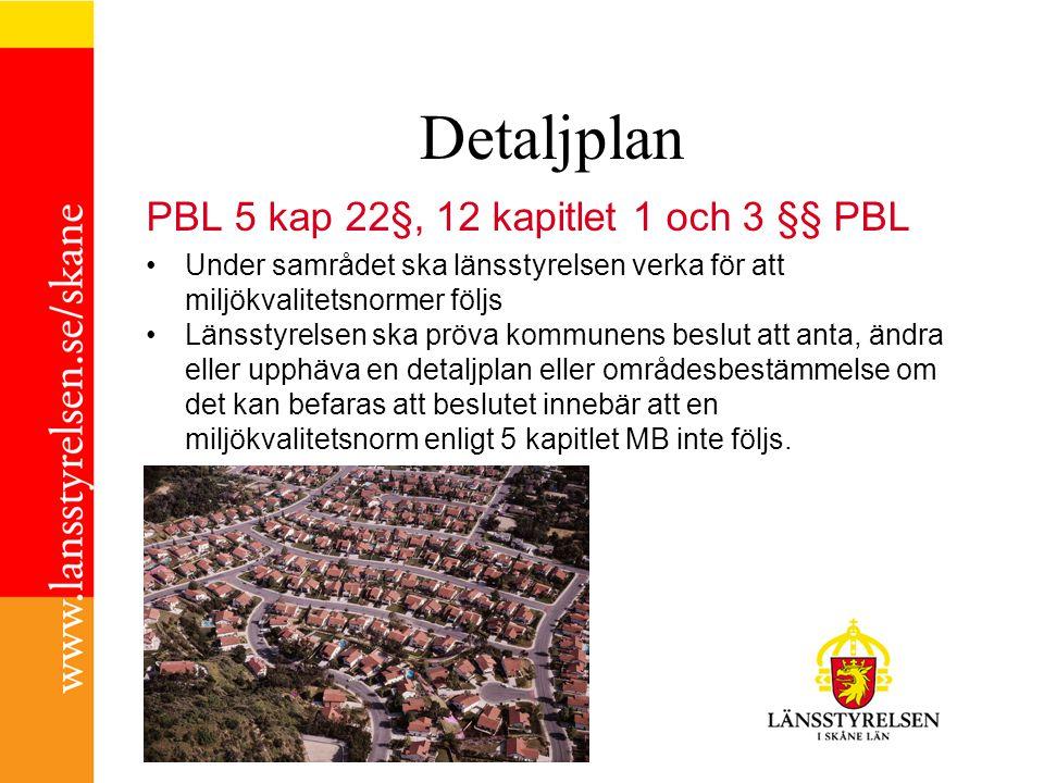 Detaljplan PBL 5 kap 22§, 12 kapitlet 1 och 3 §§ PBL Under samrådet ska länsstyrelsen verka för att miljökvalitetsnormer följs Länsstyrelsen ska pröva