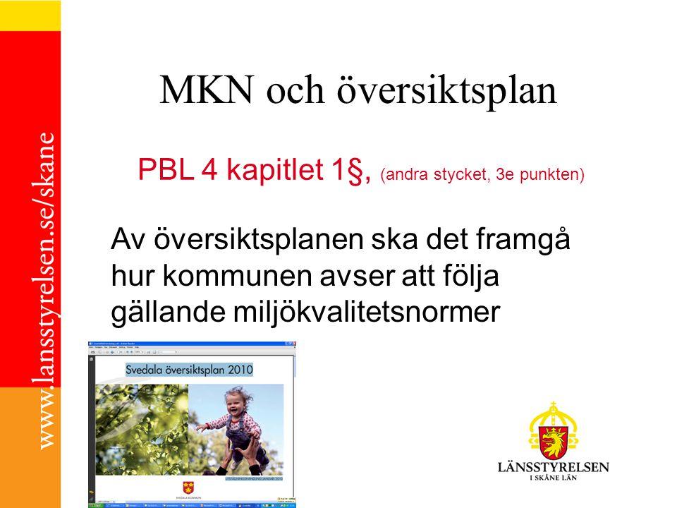 PBL 4 kapitlet 1§, (andra stycket, 3e punkten) MKN och översiktsplan Av översiktsplanen ska det framgå hur kommunen avser att följa gällande miljökval