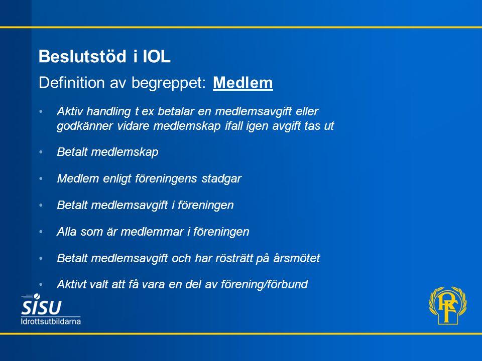 Beslutstöd i IOL Definition av begreppet: Medlem Aktiv handling t ex betalar en medlemsavgift eller godkänner vidare medlemskap ifall igen avgift tas