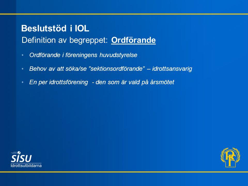 """Beslutstöd i IOL Definition av begreppet: Ordförande Ordförande i föreningens huvudstyrelse Behov av att söka/se """"sektionsordförande"""" – idrottsansvari"""