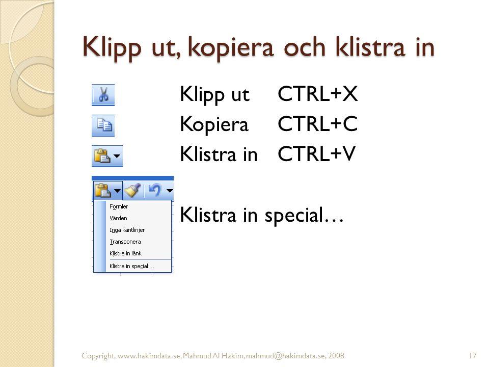 Klipp ut, kopiera och klistra in Klipp ut CTRL+X Kopiera CTRL+C Klistra in CTRL+V Klistra in special… 17Copyright, www.hakimdata.se, Mahmud Al Hakim, mahmud@hakimdata.se, 2008