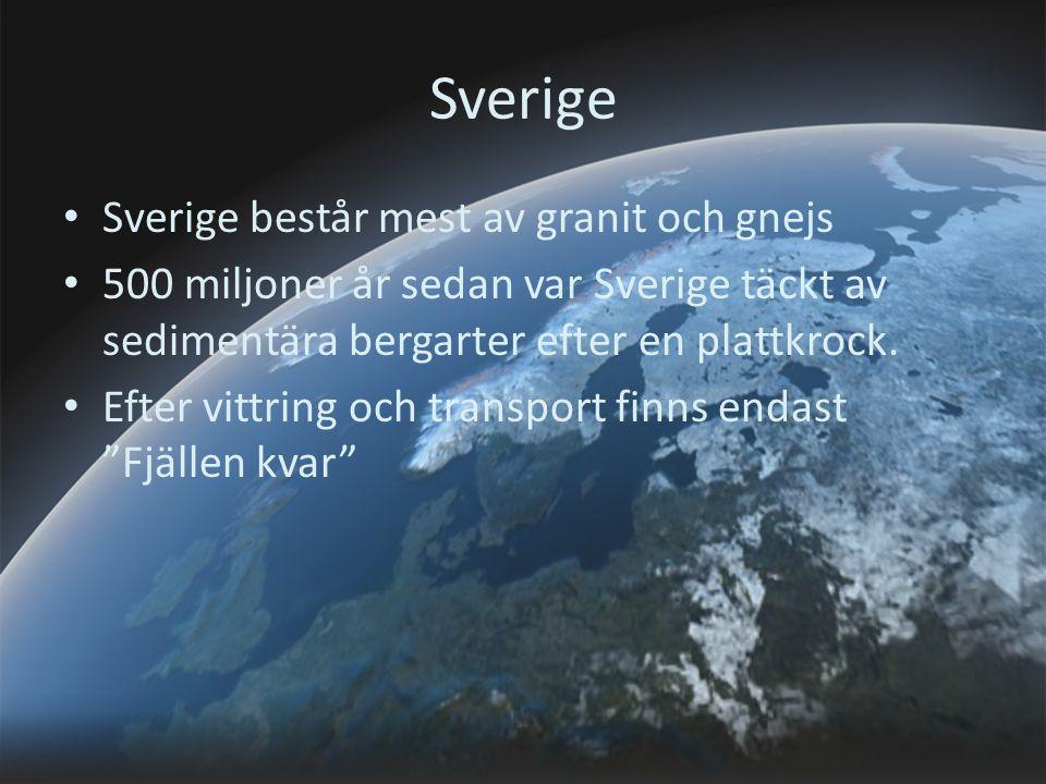 Sverige Sverige består mest av granit och gnejs 500 miljoner år sedan var Sverige täckt av sedimentära bergarter efter en plattkrock. Efter vittring o