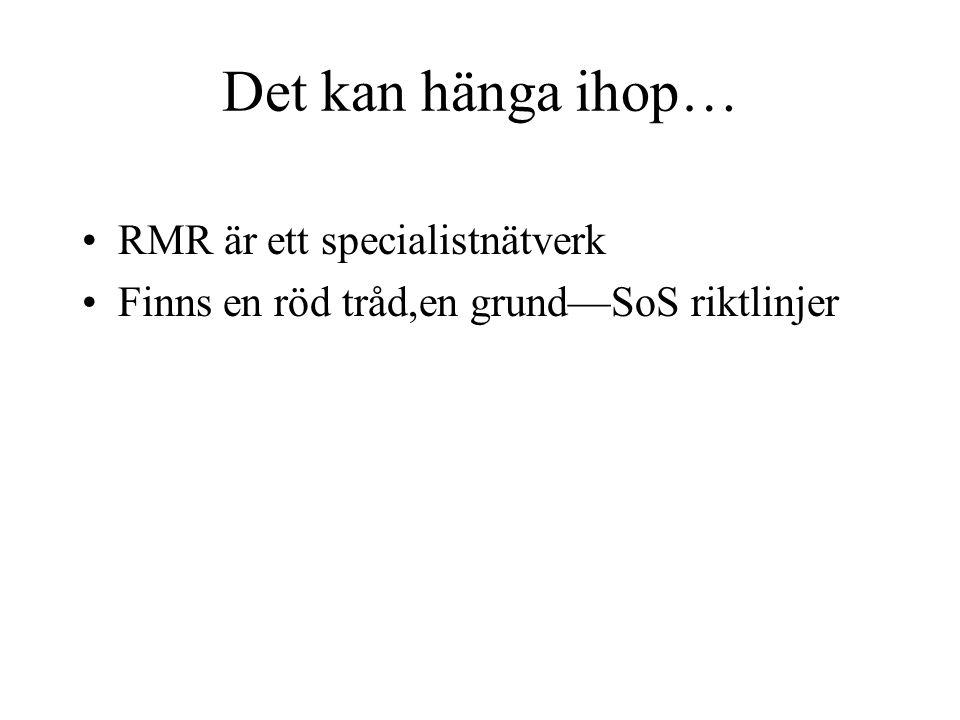 Det kan hänga ihop… RMR är ett specialistnätverk Finns en röd tråd,en grund—SoS riktlinjer