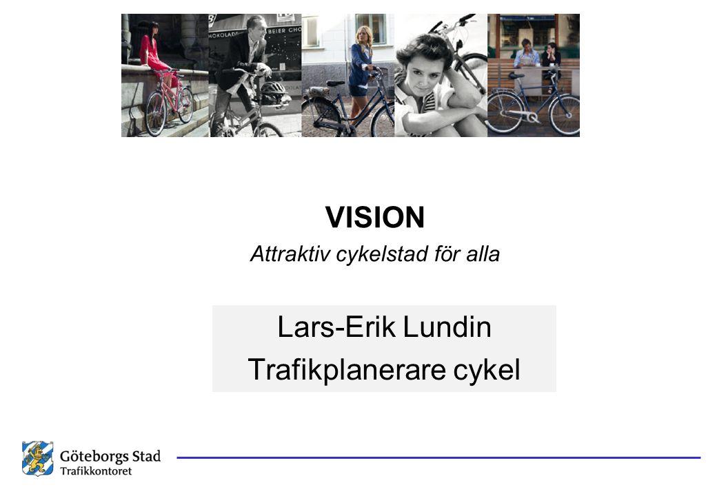 VISION Attraktiv cykelstad för alla Lars-Erik Lundin Trafikplanerare cykel