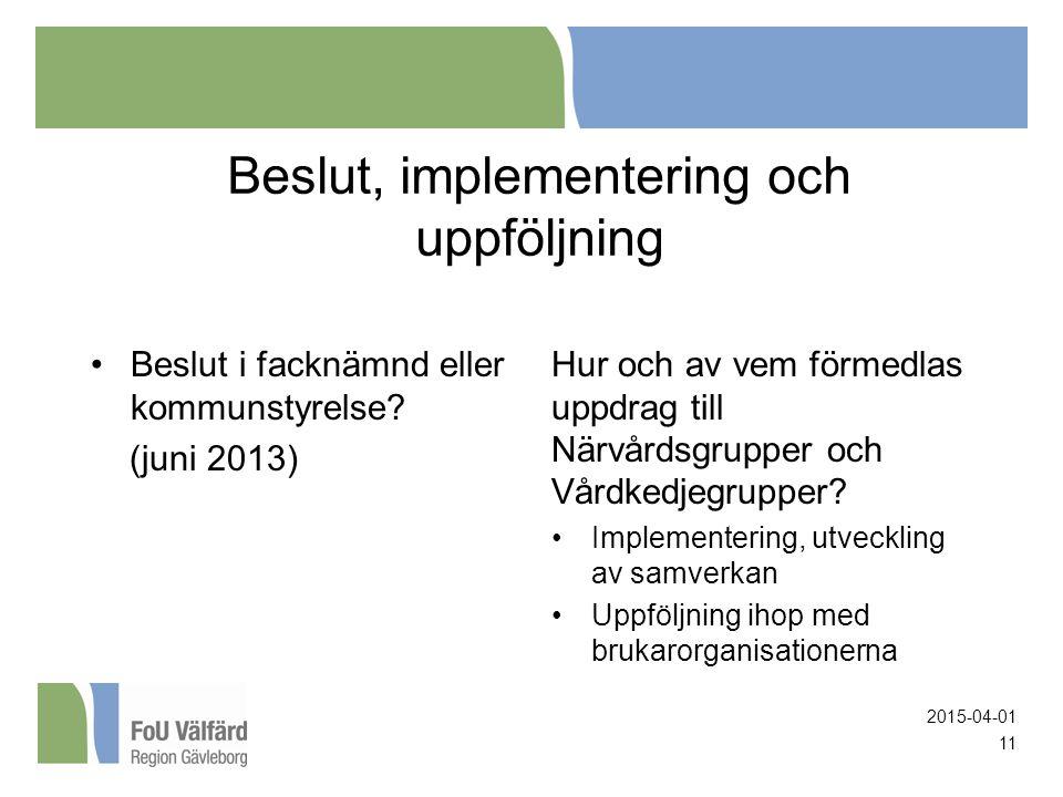 Beslut, implementering och uppföljning Beslut i facknämnd eller kommunstyrelse.