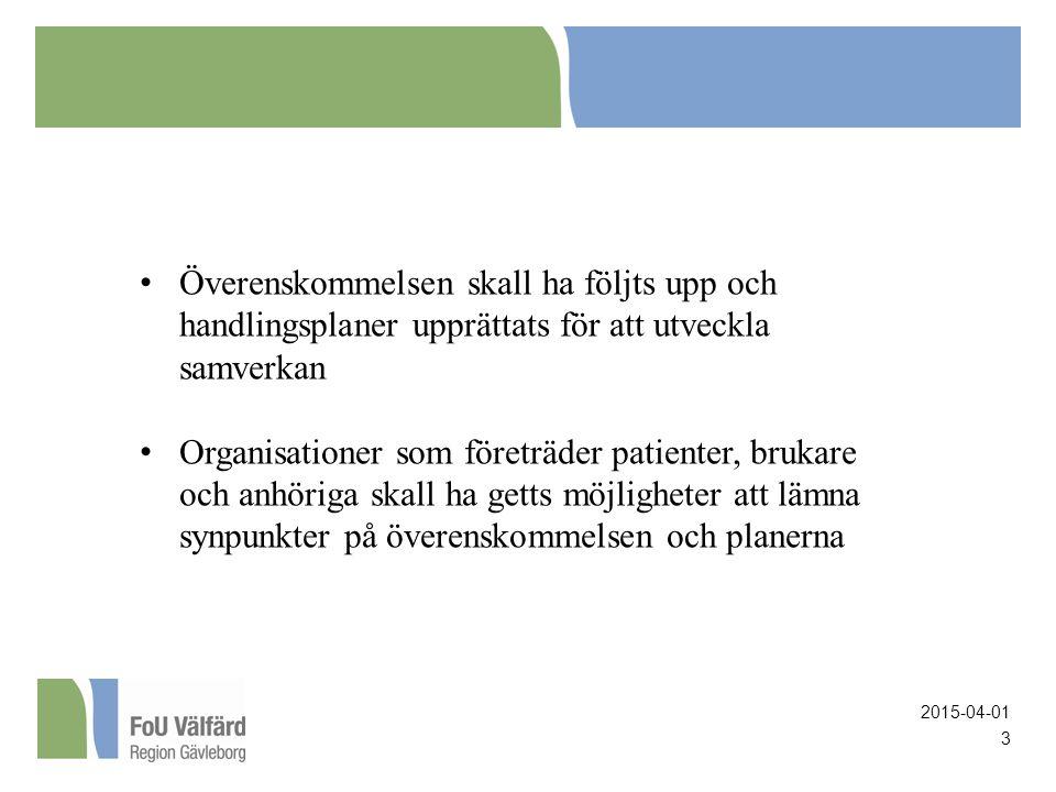 2015-04-01 3 Överenskommelsen skall ha följts upp och handlingsplaner upprättats för att utveckla samverkan Organisationer som företräder patienter, brukare och anhöriga skall ha getts möjligheter att lämna synpunkter på överenskommelsen och planerna