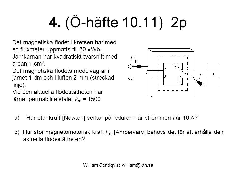 William Sandqvist william@kth.se 4. (Ö-häfte 10.11) 2p Det magnetiska flödet i kretsen har med en fluxmeter uppmätts till 50  Wb. Järnkärnan har kvad
