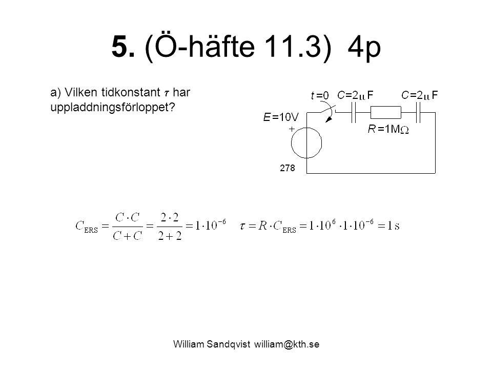 William Sandqvist william@kth.se 5. (Ö-häfte 11.3) 4p a) Vilken tidkonstant  har uppladdningsförloppet?