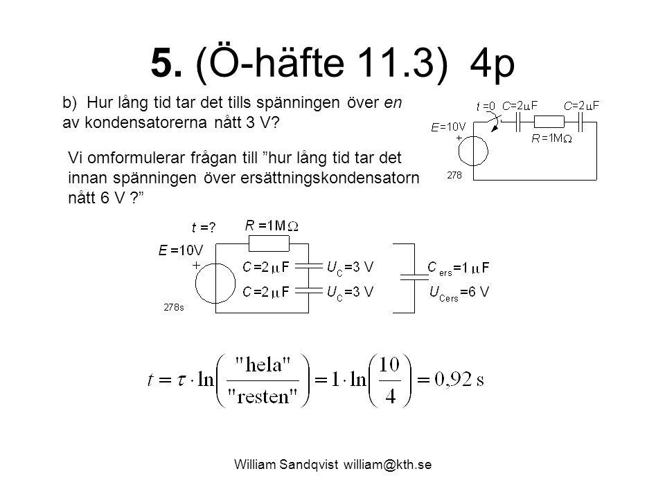 William Sandqvist william@kth.se 5. (Ö-häfte 11.3) 4p b) Hur lång tid tar det tills spänningen över en av kondensatorerna nått 3 V? Vi omformulerar fr