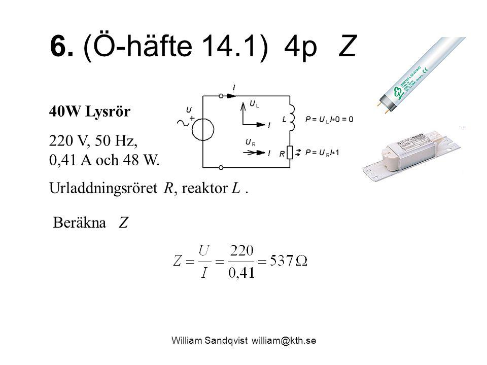 William Sandqvist william@kth.se 6. (Ö-häfte 14.1) 4p Z 40W Lysrör 220 V, 50 Hz, 0,41 A och 48 W. Urladdningsröret R, reaktor L. Beräkna Z