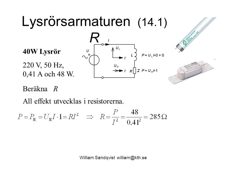 William Sandqvist william@kth.se Lysrörsarmaturen (14.1) R 40W Lysrör 220 V, 50 Hz, 0,41 A och 48 W. Beräkna R All effekt utvecklas i resistorerna.
