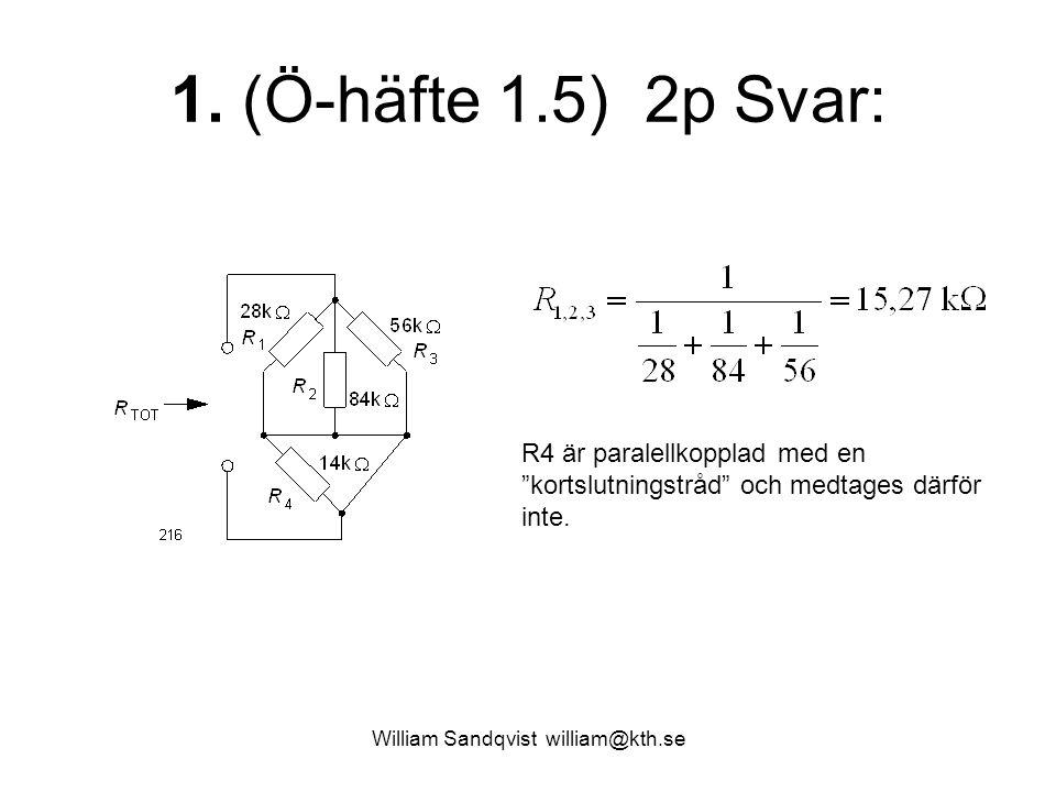 """William Sandqvist william@kth.se 1. (Ö-häfte 1.5) 2p Svar: R4 är paralellkopplad med en """"kortslutningstråd"""" och medtages därför inte."""