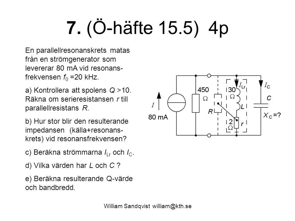 William Sandqvist william@kth.se 7. (Ö-häfte 15.5) 4p En parallellresonanskrets matas från en strömgenerator som levererar 80 mA vid resonans- frekven