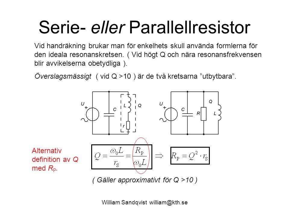 William Sandqvist william@kth.se Serie- eller Parallellresistor Vid handräkning brukar man för enkelhets skull använda formlerna för den ideala resona