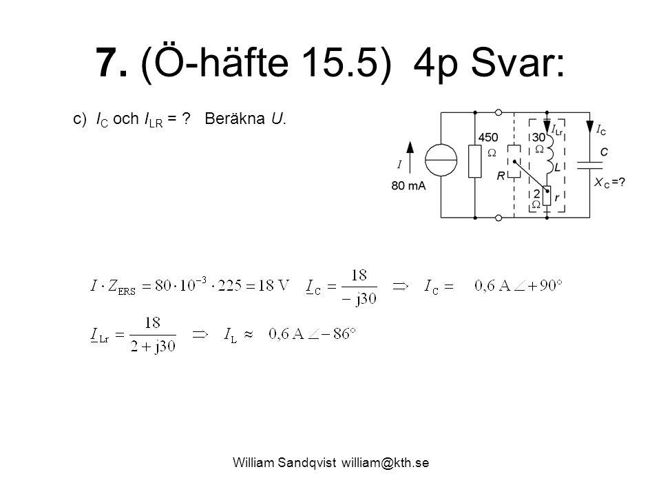 William Sandqvist william@kth.se 7. (Ö-häfte 15.5) 4p Svar: c) I C och I LR = ? Beräkna U.