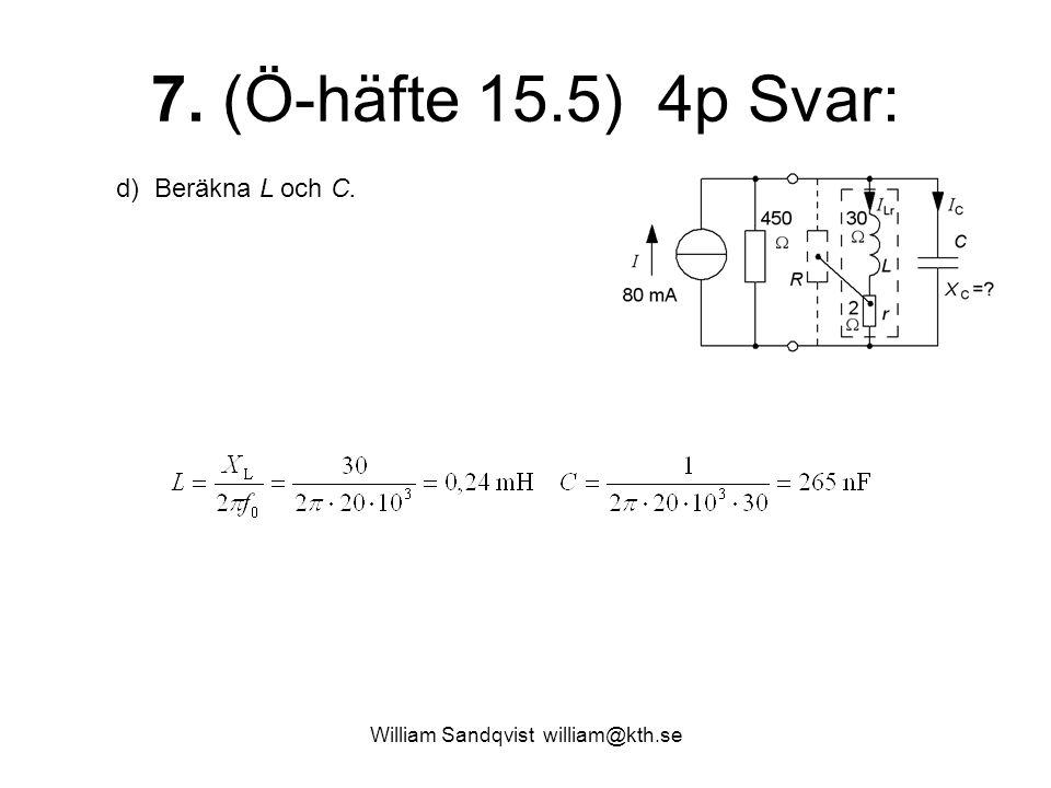 William Sandqvist william@kth.se 7. (Ö-häfte 15.5) 4p Svar: d) Beräkna L och C.