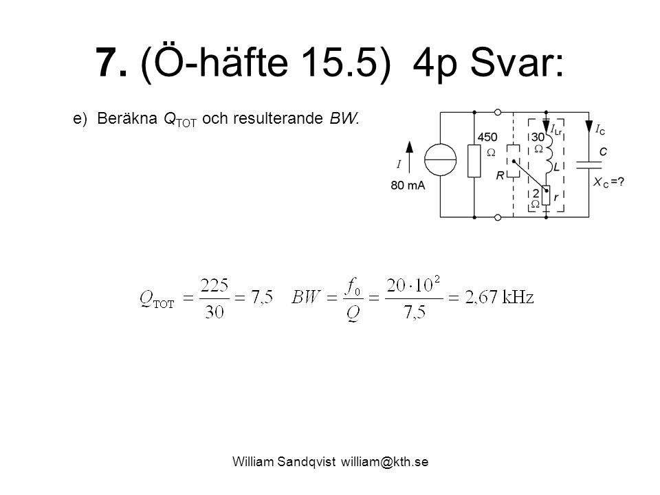 William Sandqvist william@kth.se 7. (Ö-häfte 15.5) 4p Svar: e) Beräkna Q TOT och resulterande BW.