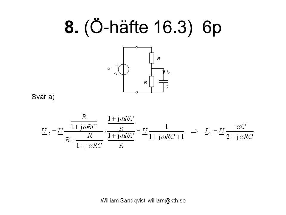 William Sandqvist william@kth.se 8. (Ö-häfte 16.3) 6p Svar a)