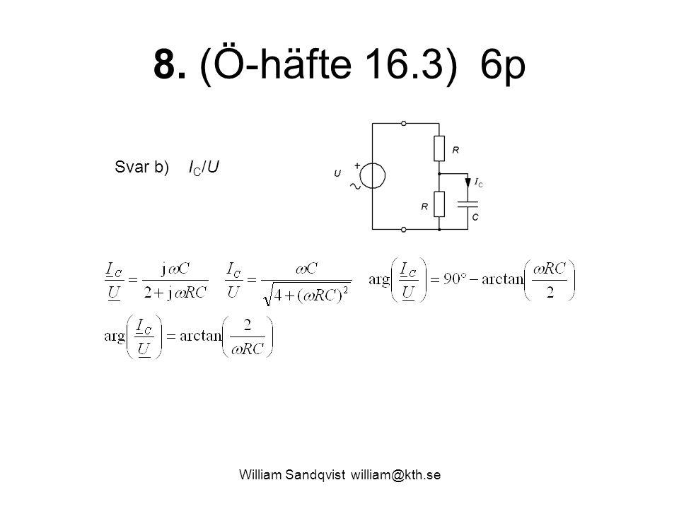 William Sandqvist william@kth.se 8. (Ö-häfte 16.3) 6p Svar b) I C /U