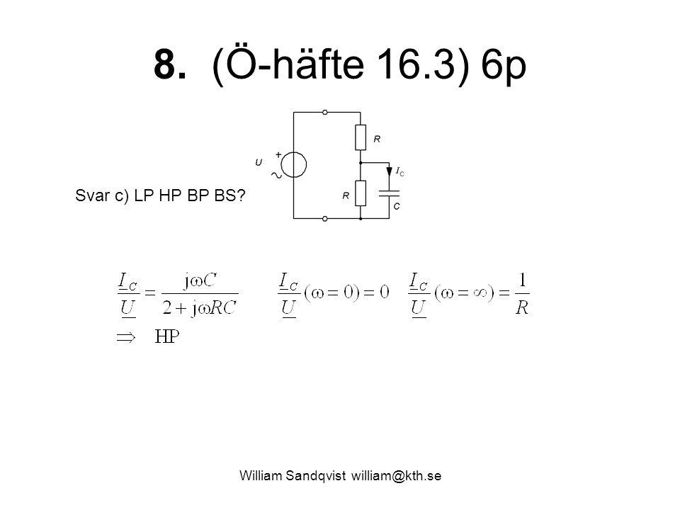 William Sandqvist william@kth.se 8. (Ö-häfte 16.3) 6p Svar c) LP HP BP BS?