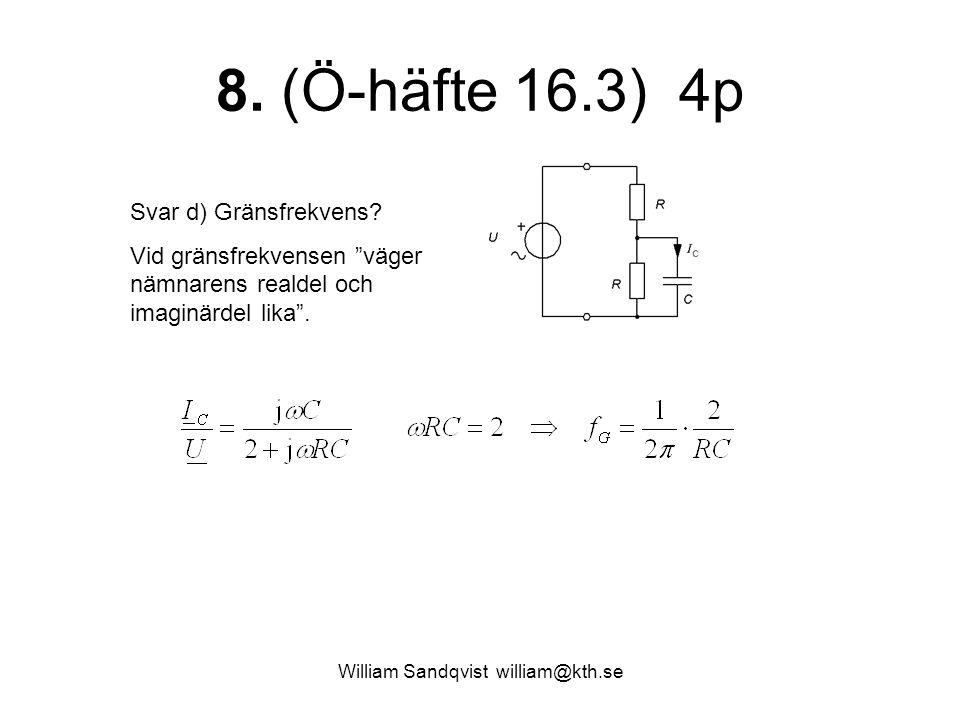 """William Sandqvist william@kth.se 8. (Ö-häfte 16.3) 4p Svar d) Gränsfrekvens? Vid gränsfrekvensen """"väger nämnarens realdel och imaginärdel lika""""."""