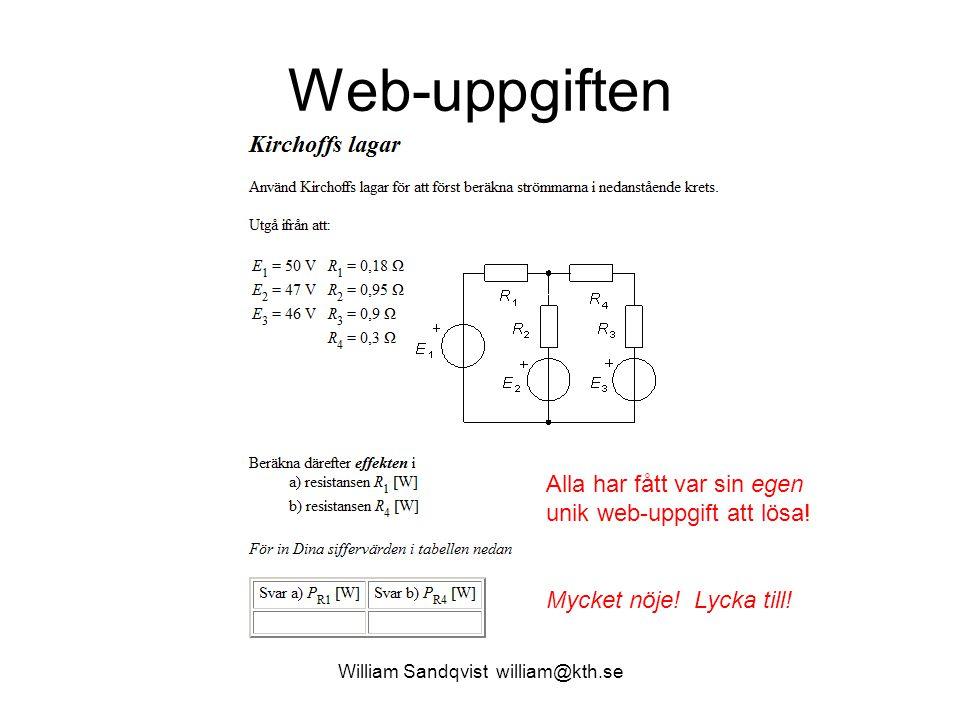 William Sandqvist william@kth.se Web-uppgiften Alla har fått var sin egen unik web-uppgift att lösa! Mycket nöje! Lycka till!