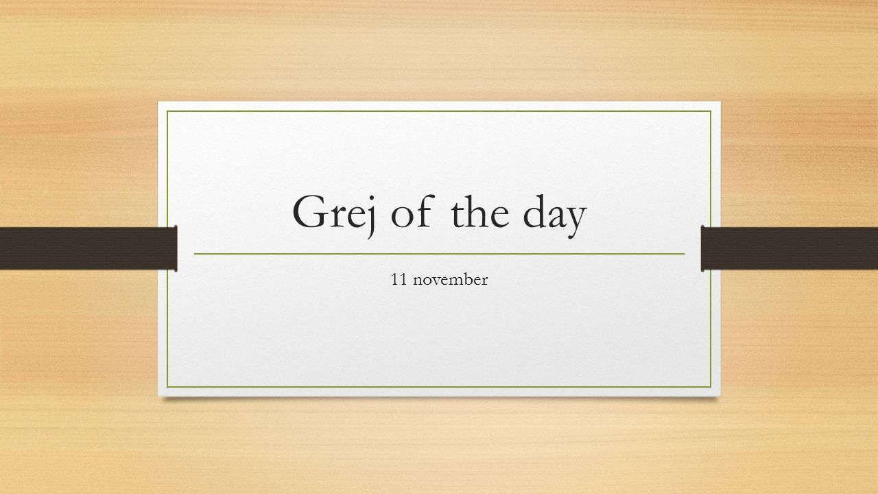 Grej of the day 11 november
