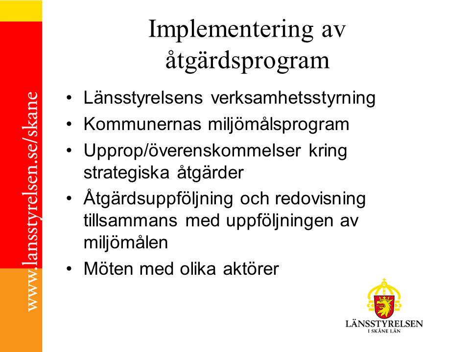 Implementering av åtgärdsprogram Länsstyrelsens verksamhetsstyrning Kommunernas miljömålsprogram Upprop/överenskommelser kring strategiska åtgärder Åt