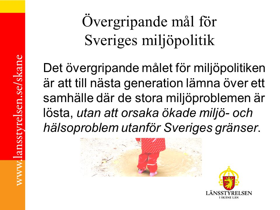 Övergripande mål för Sveriges miljöpolitik Det övergripande målet för miljöpolitiken är att till nästa generation lämna över ett samhälle där de stora