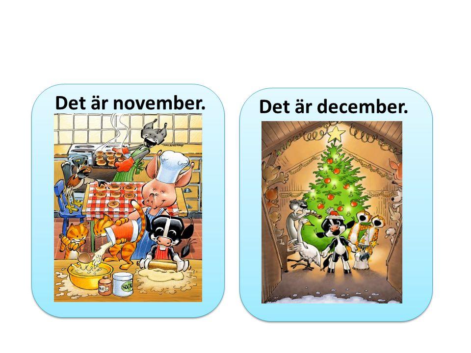 Det är november. Det är december.