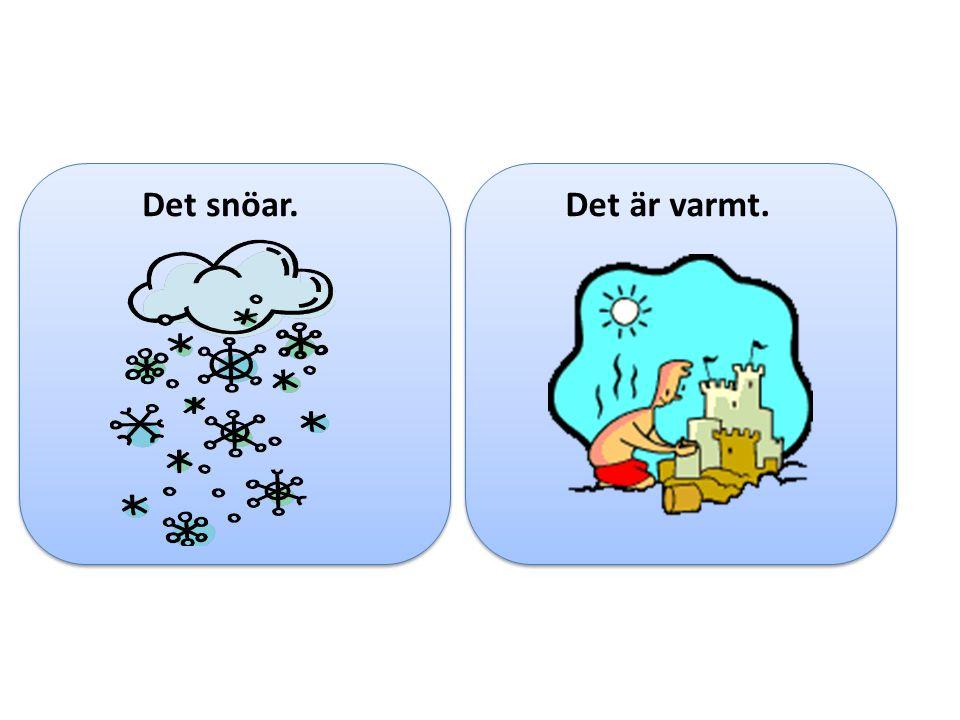 Det snöar.Det är varmt.