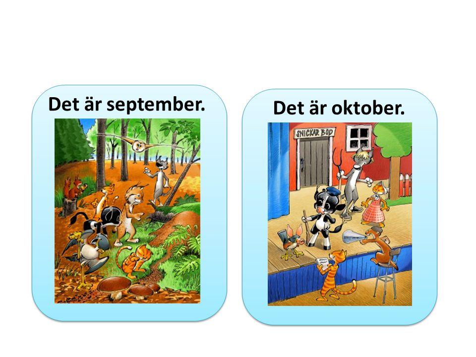 Det är september. Det är oktober.