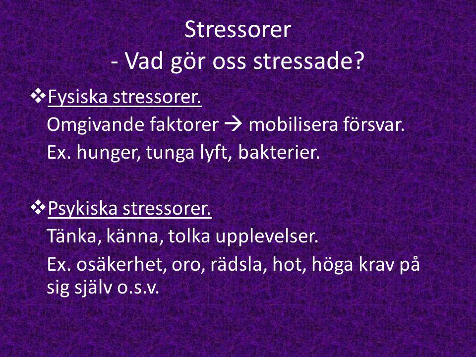 Stressorer - Vad gör oss stressade?  Fysiska stressorer. Omgivande faktorer  mobilisera försvar. Ex. hunger, tunga lyft, bakterier.  Psykiska stres