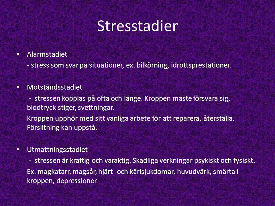 Stresstadier Alarmstadiet - stress som svar på situationer, ex. bilkörning, idrottsprestationer. Motståndsstadiet - stressen kopplas på ofta och länge