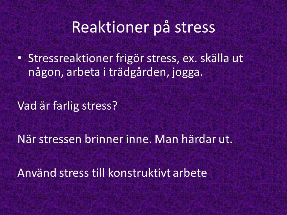 Reaktioner på stress Stressreaktioner frigör stress, ex. skälla ut någon, arbeta i trädgården, jogga. Vad är farlig stress? När stressen brinner inne.