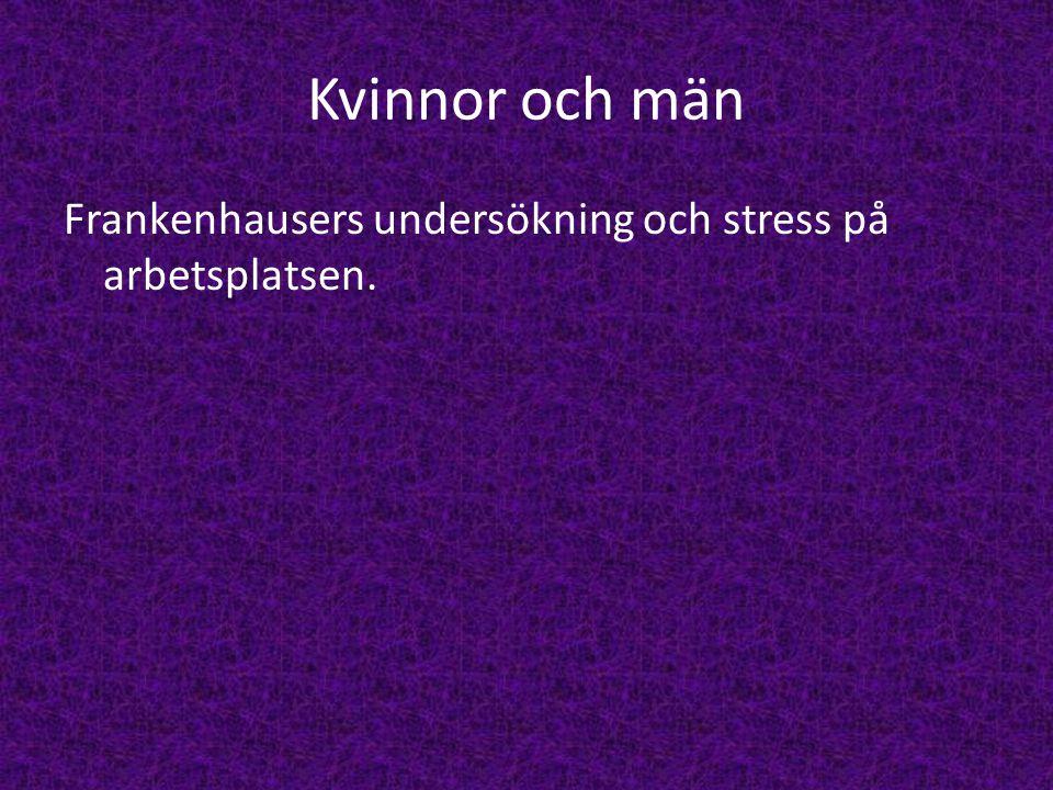 Kvinnor och män Frankenhausers undersökning och stress på arbetsplatsen.