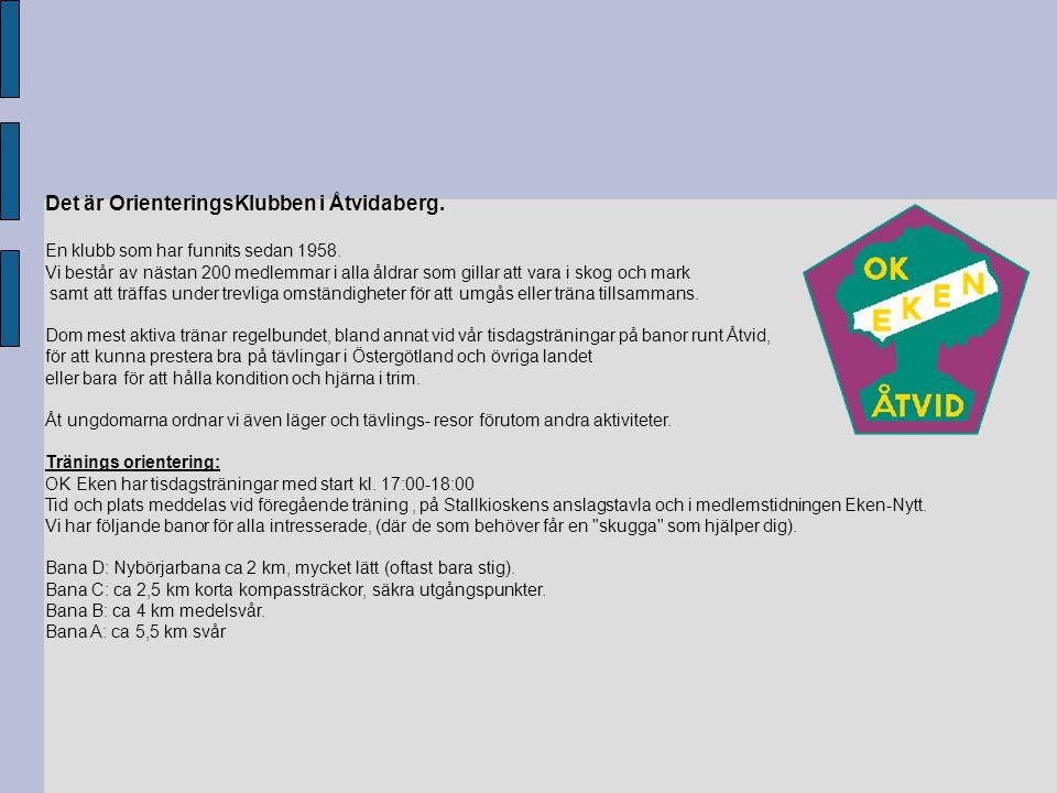 Det är OrienteringsKlubben i Åtvidaberg.En klubb som har funnits sedan 1958.