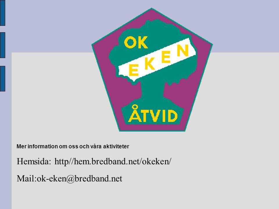 Mer information om oss och våra aktiviteter Hemsida: http//hem.bredband.net/okeken/ Mail:ok-eken@bredband.net