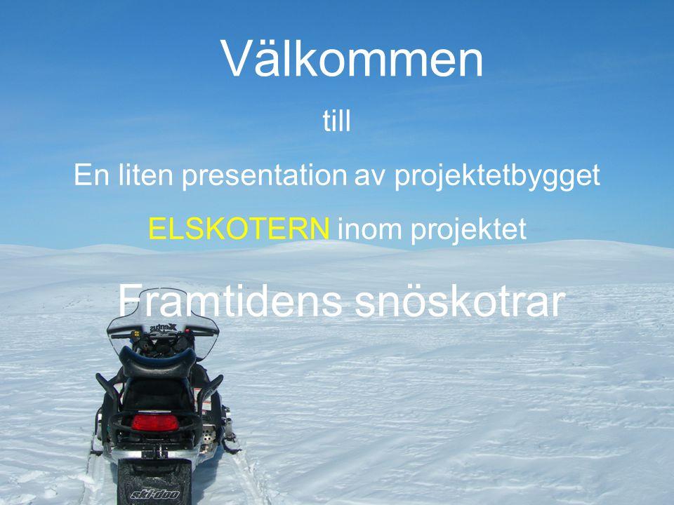 Copyright: Margareta Granström Välkommen till En liten presentation av projektetbygget ELSKOTERN inom projektet Framtidens snöskotrar