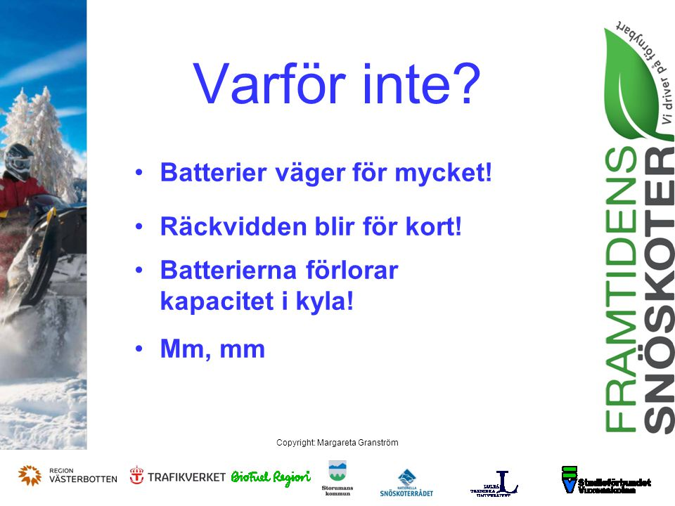 Copyright: Margareta Granström Varför inte. Batterier väger för mycket.