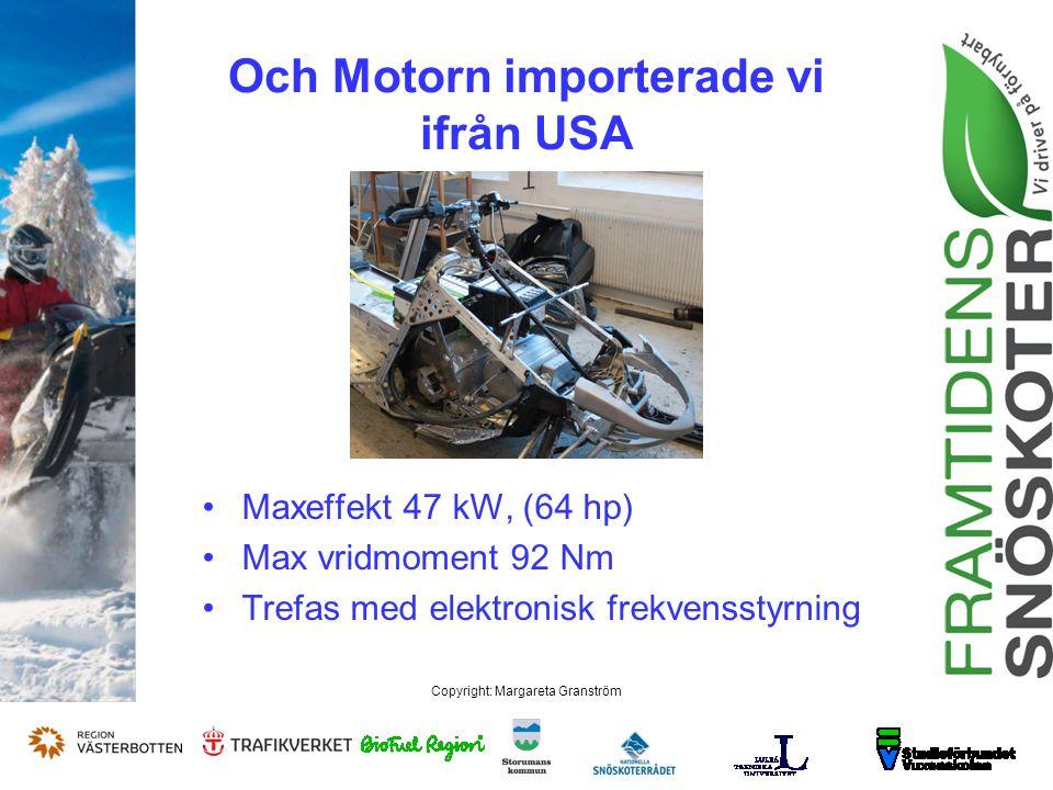 Copyright: Margareta Granström Och Motorn importerade vi ifrån USA Maxeffekt 47 kW, (64 hp) Max vridmoment 92 Nm Trefas med elektronisk frekvensstyrning