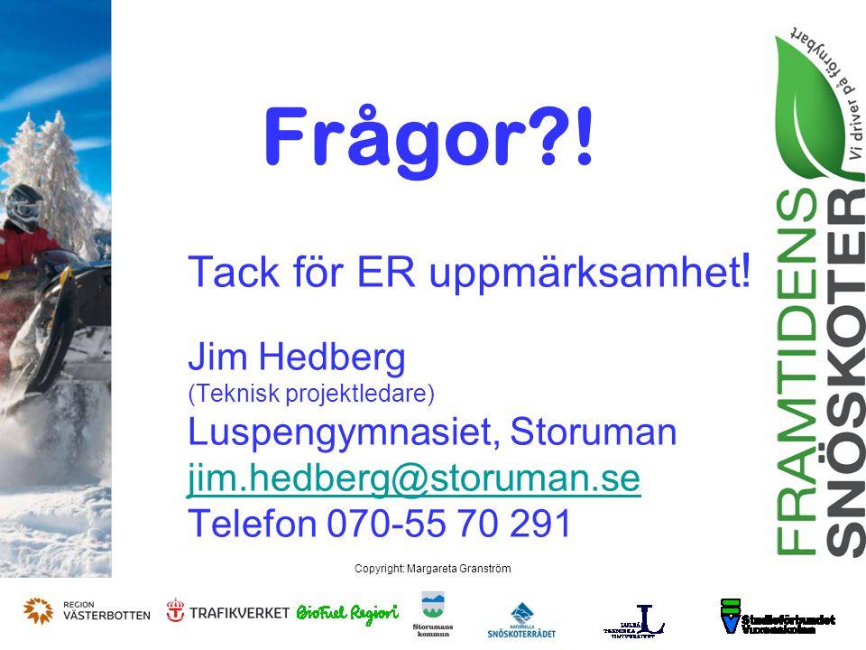 Copyright: Margareta Granström Frågor . Tack för ER uppmärksamhet .