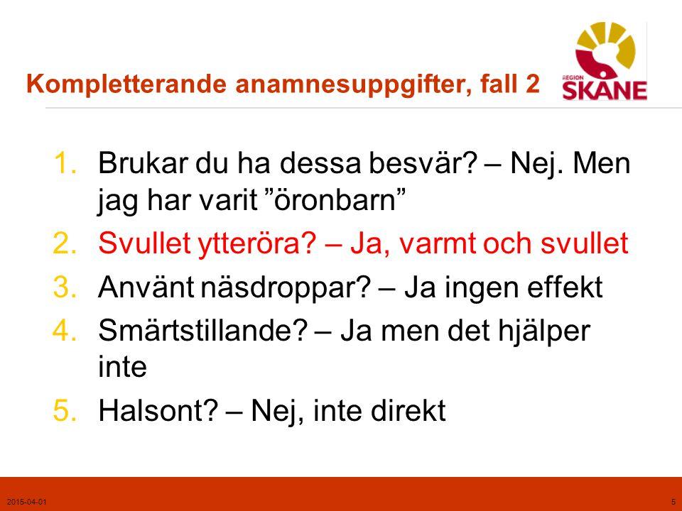 2015-04-016 Kommentarer, fall 2  Vårdnivå: ÖVakut (Akut om ÖVakut ej tillgänglig).