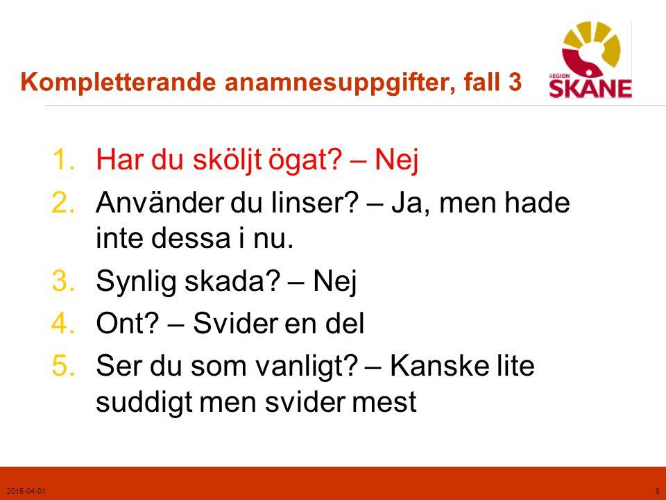 2015-04-019 Kommentarer, fall 3  Vårdnivå: Akut.