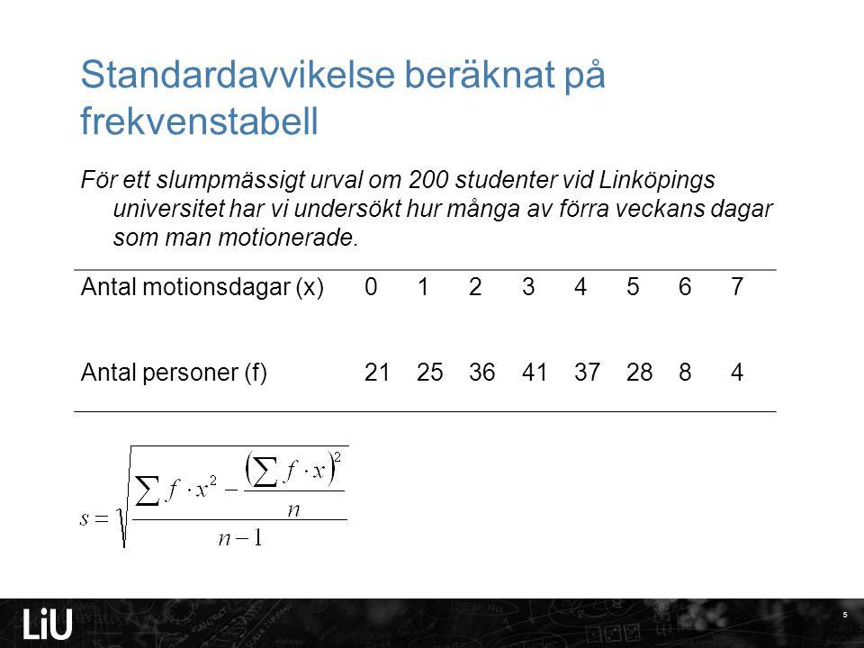 Standardavvikelse beräknat på frekvenstabell För ett slumpmässigt urval om 200 studenter vid Linköpings universitet har vi undersökt hur många av förr