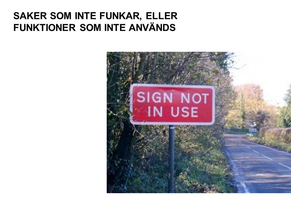 SAKER SOM INTE FUNKAR, ELLER FUNKTIONER SOM INTE ANVÄNDS