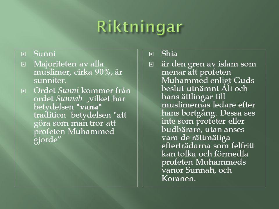  Sunni  Majoriteten av alla muslimer, cirka 90%, är sunniter.  Ordet Sunni kommer från ordet Sunnah, vilket har betydelsen