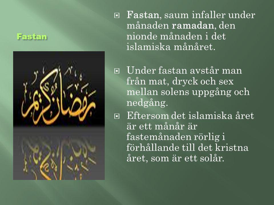 Fastan  Fastan, saum infaller under månaden ramadan, den nionde månaden i det islamiska månåret.  Under fastan avstår man från mat, dryck och sex me