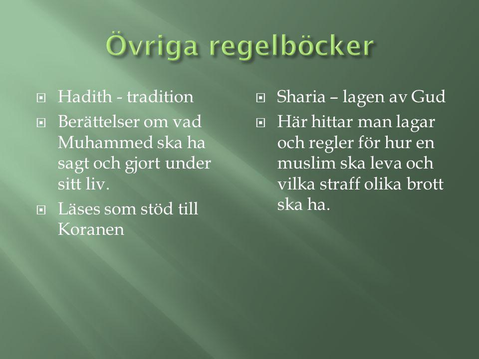  Hadith - tradition  Berättelser om vad Muhammed ska ha sagt och gjort under sitt liv.  Läses som stöd till Koranen  Sharia – lagen av Gud  Här h