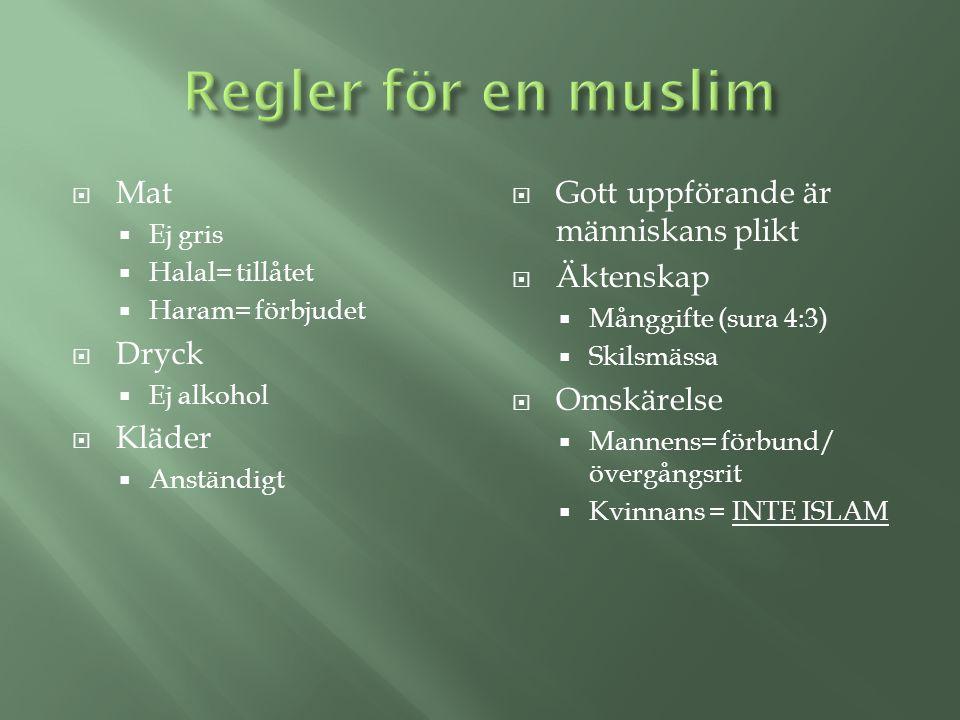  Mat  Ej gris  Halal= tillåtet  Haram= förbjudet  Dryck  Ej alkohol  Kläder  Anständigt  Gott uppförande är människans plikt  Äktenskap  Må